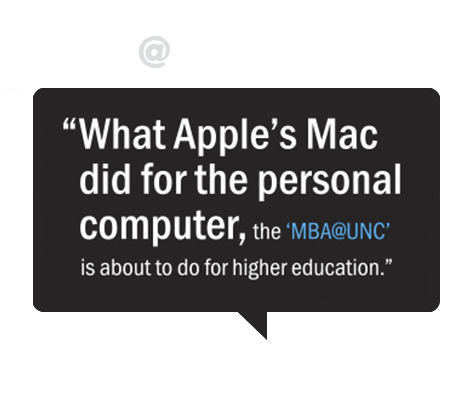 MBA@UNC | What Apple's Mac did for the personal computer, the 'MBA@UNC' is about to do for higher education.